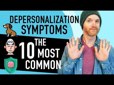 Depersonalization Symptoms: 10 Most Common (+ How To Deal With Them!)