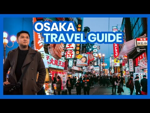 How to Plan a Trip to OSAKA, JAPAN | Travel Guide Part 1