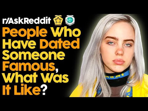 People Share What Dating A Celebrity Is Actually Like (r/AskReddit | Reddit Stories)