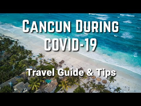 Cancun Travel During COVID-19- What You Need To Know Before You Go (2021 Update)