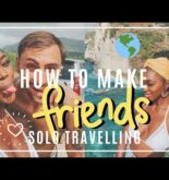 How To Make Friends Whilst Travelling Solo | Best Solo Travel Tips 2019