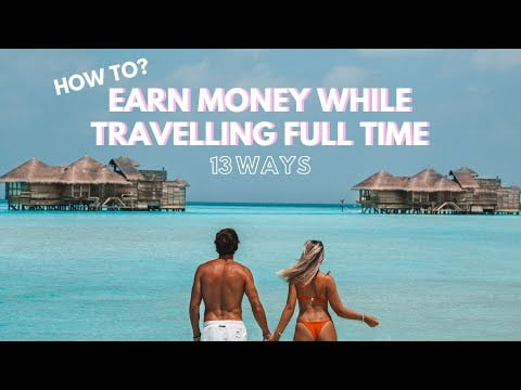 Earn Money While Travelling Full Time – 13 ways to earn income worldwide