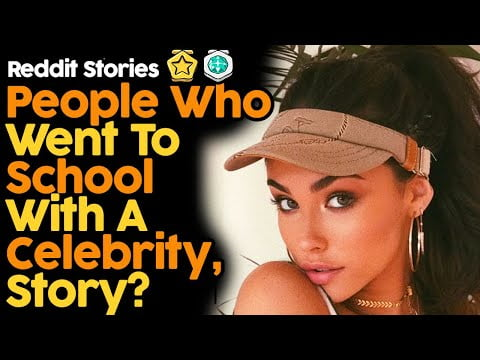 People Who Went To School With A Celebrity, Story? (Reddit Stories)