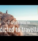 7 signs you're addicted to travelling
