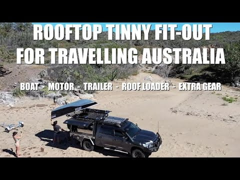 ROOFTOP TINNY SETUP FOR TRAVELLING AUSTRALIA | The boat, motor, trailer, loader & extra gear…