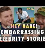 Embarrassing Celebrity Stories | Sal & Chris Present: Hey Babe! | EP 16
