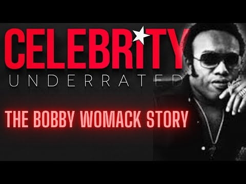 Celebrity Underrated – The Bobby Womack Story