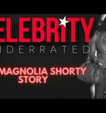 Celebrity Underrated – The Magnolia Shorty Story