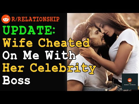 Wife Cheated WIth Celebrity Boss – Update | Reddit Stories