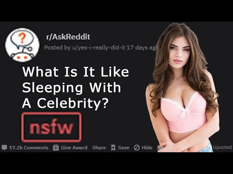 What Is It Like Sleeping With A Celebrity (r/Gonewild | r/Stories | r/Askreddit | Top post)
