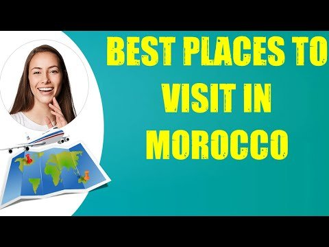 BEST PLACES TO VISIT IN MOROCCO & Travel Tips