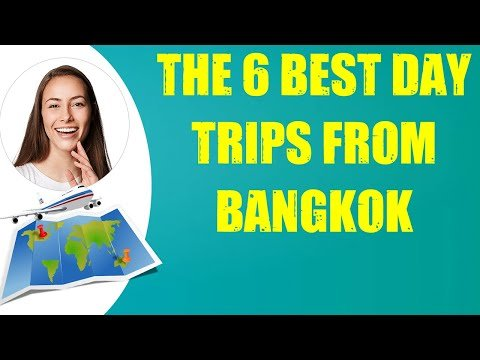 THE 6 BEST DAY TRIPS FROM BANGKOK & Travel Tips