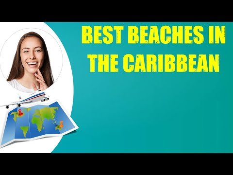 BEST BEACHES IN THE CARIBBEAN & Travel Tips