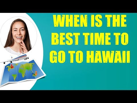 WHEN IS THE BEST TIME TO GO TO HAWAII & Travel Tips
