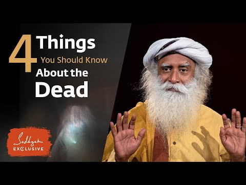 4 Things You Should Know About the Dead – Sadhguru Exclusive