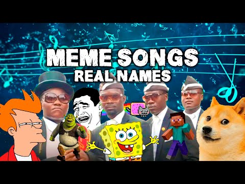 100 Meme Songs With Their Real Names